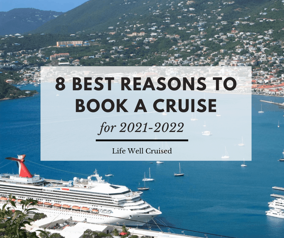 8 Best Reasons to Book a Cruise for 2021 2022