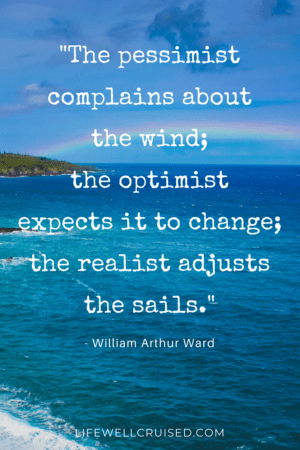 The pessimist complains about the wind; the optimist expects it to change; the realist adjusts the sails. ._