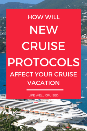 How Will New Cruise Protocols Affect Your Cruise Vacation