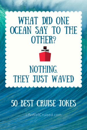 cruise jokes - What did one ocean say to the other