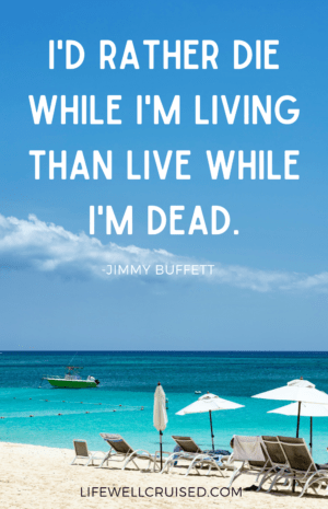I'd rather die while I'm living than live while I'm dead Jimmy Buffett Quote