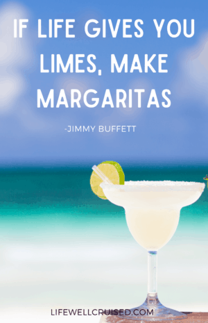 If life gives you limes, make margaritas Jimmy Buffett quote