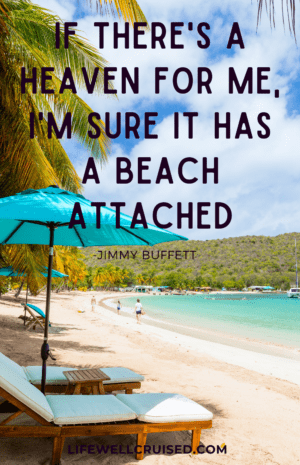 If there's a heaven for me, I'm sure it has a beach attached Jimmy Buffett quote