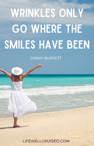 Wrinkles only go where the smailes have been Jimmy Buffett quote