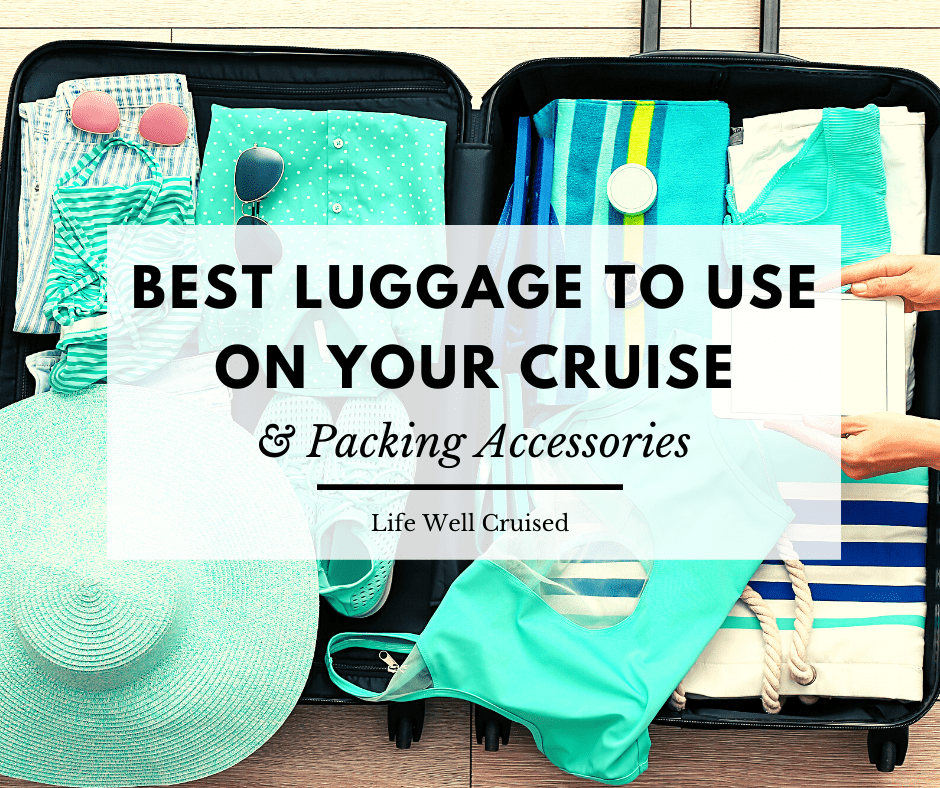 best luggage to use on your cruise and packing accessories