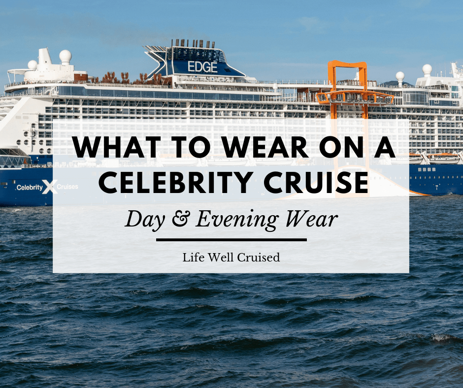 What to Wear on a Celebrity Cruise (2021)