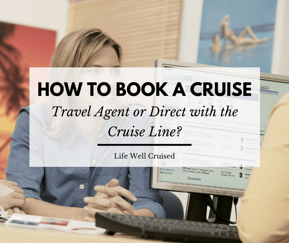 Best Way to Book a Cruise: Travel Agent or Direct with the Cruise Line?