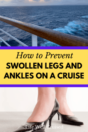 How to Prevent Swollen Legs and Ankles on a Cruise