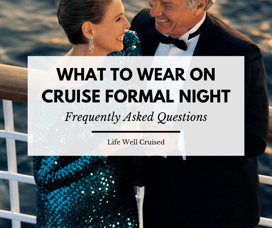 What to Wear on a Cruise Formal Night (and frequently asked questions)