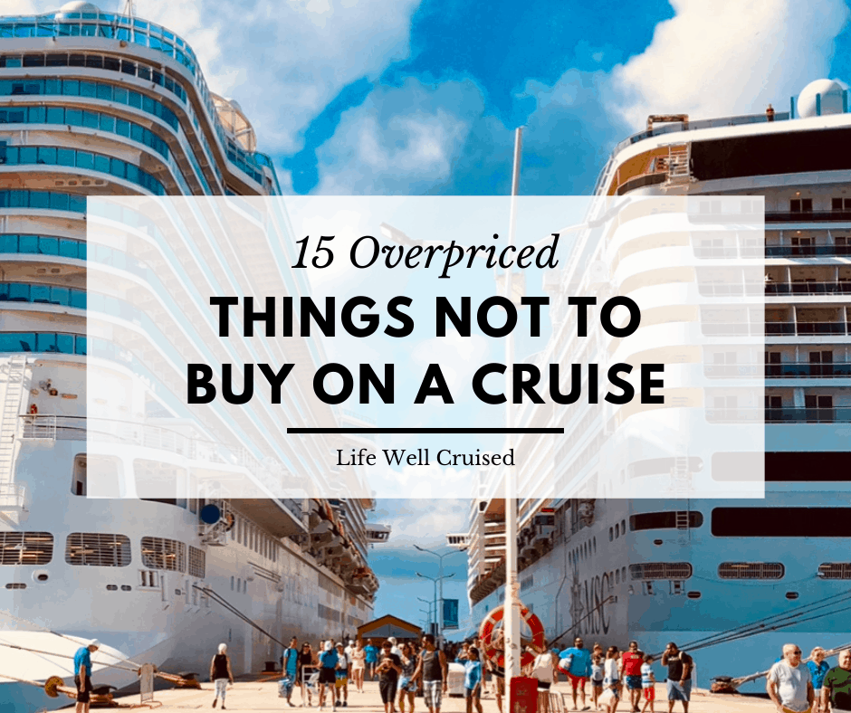 15 Overpriced Things NOT to Buy on a Cruise