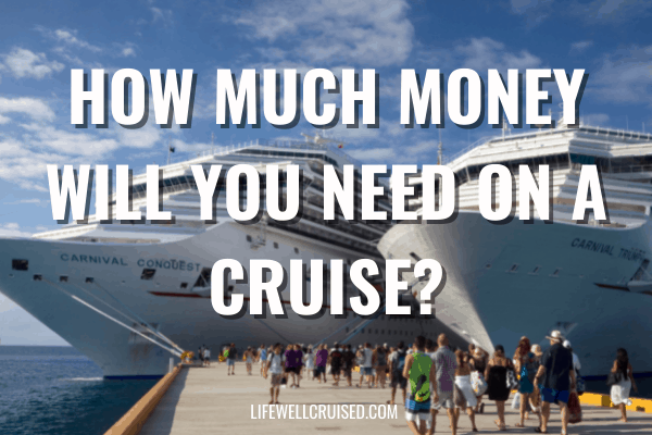 How much money will you need on a cruise