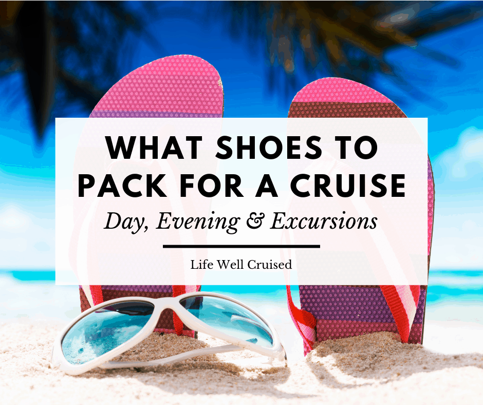 What Shoes to Bring for a Cruise (for day, evening & shore excursions)