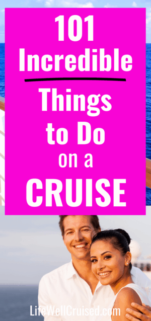 101 Incredible Things to do on a Cruise
