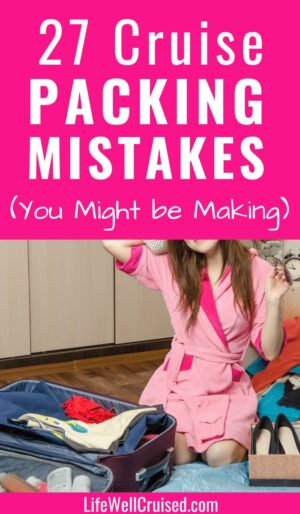 27 Cruise Packing Mistakes