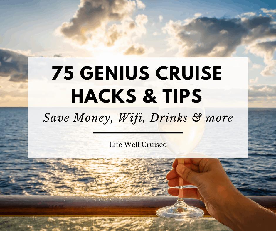75 Genius Cruise Hacks and Tips: Get Organized, Save Money, Cruise Better