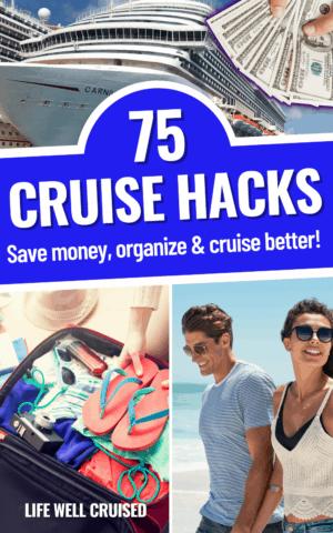 75 Cruise Hacks: Save Money, Organize & Cruise Better