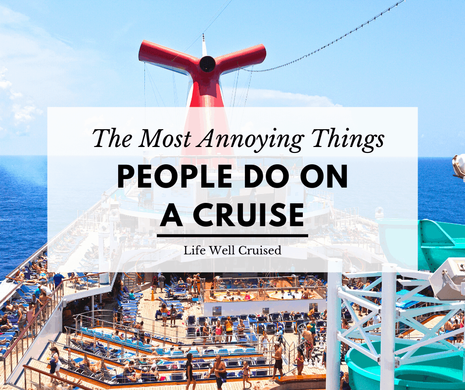 13 Most Annoying Things People Do on Cruises (ridiculous cruise passengers)