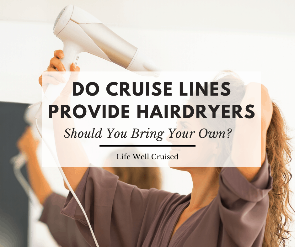 Do Cruise Ships Provide Hair Dryers? (should you bring your own)